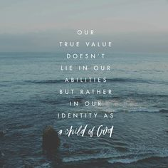"""""""Our value doesn't lie in our ability, but rather in our identity as a child of God."""" - Matt Stinton"""