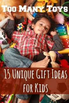 Too Many Toys: 15 Unique Gift Ideas for Kids - my kids have WAY too many toys! I love some of these ideas.