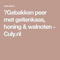 Gebakken peer met geitenkaas, honing & walnoten - Culy.nl