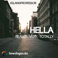 Hella - really, very totally. Ex: This place is hella cool! American Slang Words, Foreign Languages, Learn English, All Over The World, Learning, Learning English, Teaching, Education, Studying