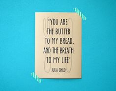 Julia Child print - kitchen quote - you are the butter to my bread and the breath to my life