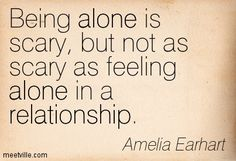 Alone in a Relationship Quotes | Sad Sayings About Being Alone Amelia earhart : being alone