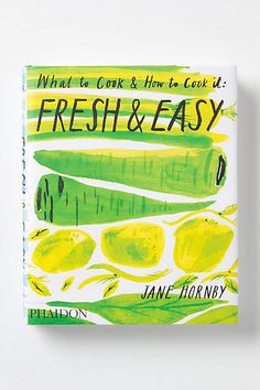 Fresh & Easy: What To Cook & How To Cook It - anthropologie.com