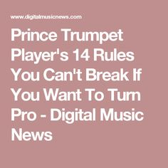 Prince Trumpet Player's 14 Rules You Can't Break If You Want To Turn Pro - Digital Music News