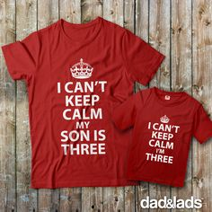"""Match for the little ones 3rd birthday party with """"I Can't Keep Calm My Son Is Three"""" and """"I Can't Keep Calm I'm Three"""" Shirts. Check out all of our matching father son shirts at www.dadandlads.com #matchingdaddy"""