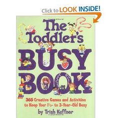 The Toddler's Busy Book: 365 Creative Games and Activities to Keep Your 1 1/2 to 3-Year-Old Busy