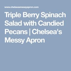 Triple Berry Spinach Salad with Candied Pecans | Chelsea's Messy Apron