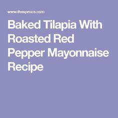 Baked Tilapia With Roasted Red Pepper Mayonnaise Recipe