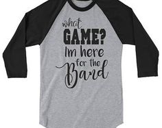 What game? Im here for the band 3/4 sleeve raglan marching band mom