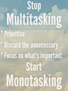 Stop Multitasking and start Monotasking your way to a more productive, less stress-filled life: Prioritise, discard the unnecessary, focus on the important.