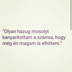 A hazug mosoly....hm nekem is bevált már párszor Jokes Quotes, Sad Quotes, Dont Break My Heart, Facebook Quotes, My Heart Is Breaking, Love Book, Favorite Quotes, Quotations, Texts