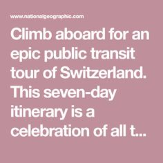 Climb aboard for an epic public transit tour of Switzerland. This seven-day itinerary is a celebration of all things transport: trains, boats, buses, zip lines, cogwheel trains, funiculars, and more. Switzerland Tour, National Geographic Travel, Grand Tour, Train Travel, Buses, Tours, Trains, Celebration, Public