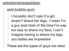 too bad guys are actually the ones to comment and say omg you have hairy legs are you a guy or some other shit<<preach