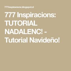 777 Inspiracions: TUTORIAL NADALENC! - Tutorial Navideño!