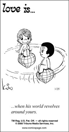Love Is... when his world revolves around yours. (by Kim Casali, conceived by and drawn by Bill Asprey)