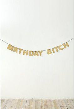 Birthday Bitch...we need this.