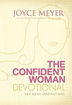 Joyce Meyer's The Confident Woman Devotional « Faith Words Books Joyce Meyer Books, Joyce Meyer Quotes, Date, Good Books, Books To Read, Big Books, Amazing Books, Thing 1, Confident Woman