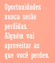 oportunidades nunca são perdidas