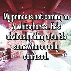 My Prince Is Not Coming On A White Horse Pictures, Photos, and Images for Facebook, Tumblr, Pinterest, and Twitter