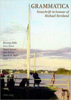 Grammatica : Festschrift in honour of Michael Herslund = hommage à Michael Herslund / Henning Nølke ... [et al.] (eds/éds.) - Bern : Peter Lang, cop. 2006