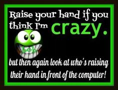 if you think im crazy funny quotes quote crazy lol funny quote funny quotes humor