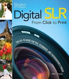 Digital SLR from Click to Print: The Go-To Tips, Techniques, and Photographer's Tricks. By William Cheung. Digital Slr, Magazines, Tips, Books, Photography, Journals, Libros, Photograph, Book