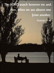 Genesis 31:49  May the Lord keep watch between you and me when we are away from each other.