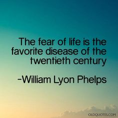 The fear of life is the favorite disease of the twentieth...