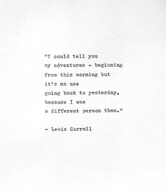 """Lewis Carroll Hand Typed Life Quote """"It's no use going back to yesterday."""" Alice in Wonderland Letterpress Print Vintage Typewriter Gift - Trend Giving Love Quotes 2019 Typed Quotes, Book Quotes, Words Quotes, Me Quotes, Sayings, Literature Quotes, Nature Quotes, Qoutes, Funny Quotes"""