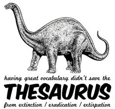 The Thesaurus was a famous dinosaur. This is a funny picture about the extinction of the Thesaurus. Take a peak at this funny picture from QuickLOL. Dinosaur Puns, Dinosaur Art, Image Internet, Student Voice, Favorite Words, Favorite Things, Looks Cool, Our Lady, T Rex