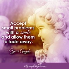When you push against things, you give them power over you. Allow small problems to come and go without too much energy.   ~ Karen Borga, The Angel Lady