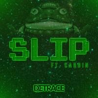 """Detrace - Slip ft. Carbin """" 'Here comes the big one!' """""""
