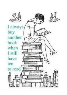 I always buy another book when I still have one to read. Spoken like a true book lover