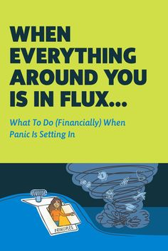 What to do (financially) when panic is setting in. Because when everything around you is in flux,  questions and fears about money surface with a vengeance.