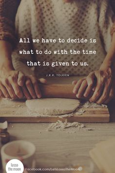 All we have to decide is what to do with the time that is given to us. - J.R.R. Tolkien #quote #tolkien #becomingunbusy *Love this quote and this parent article on staying sane when your kids schedules are busy