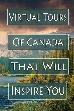 Living in Canada, we are lucky to have such an incredibly beautiful country that we can explore. With social distancing, we are still able to explore - just via virtual tours!