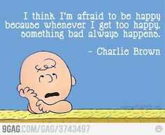 I think the creator of Charlie Brown has been following me aroung to get his ideas...