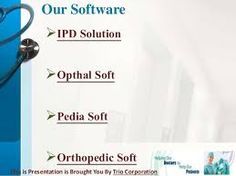 Hospital IPd Software Trio Corporation is providing software to EMR Clinic & Hospital Management. Our Hospital Management Software customizable to Doctor's Requirements and workflow needs. http://www.triocorporation.in/