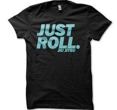 Just Roll Jiu Jitsu Tshirt