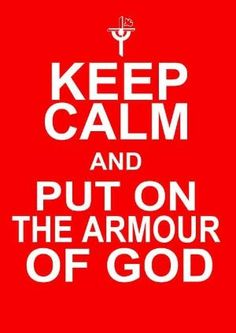 The Bible: Ephesians 6:10-20 Keep Calm and Put On The Armor Of God by maryanne