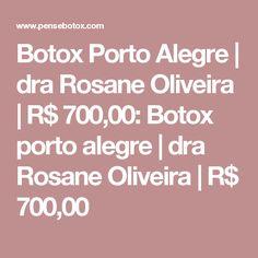 Botox  Porto Alegre | dra Rosane Oliveira | R$ 700,00: Botox  porto alegre | dra Rosane Oliveira | R$ 700,00