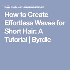 How to Create Effortless Waves for Short Hair: A Tutorial | Byrdie