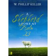 A Shepherd Looks at Psalm 23    -     By: W. Phillip Keller Yes - he really was a shepherd and his insights open us to greater understanding of this familiar Psalm