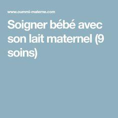 Soigner bébé avec son lait maternel (9 soins)