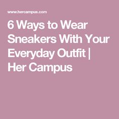 6 Ways to Wear Sneakers With Your Everyday Outfit | Her Campus
