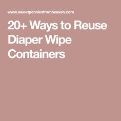 20+ Ways to Reuse Diaper Wipe Containers