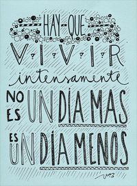 Hay que vivir intensamente, no es un día más es un día menos..