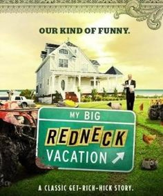 My Big Redneck Vacation....I love this show and am likin season two better than the first season