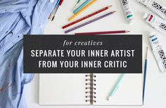 For Creatives: Separate Your Inner Artist From Your Inner Critic // Thoughts on the different roles an artist has and how to manage each