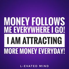 Daily Affirmation: Money follows me everywhere I go. I am attracting more money everyday!